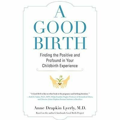 A Good Birth: Finding the Positive and Profound in Your - Paperback NEW Anne Dra
