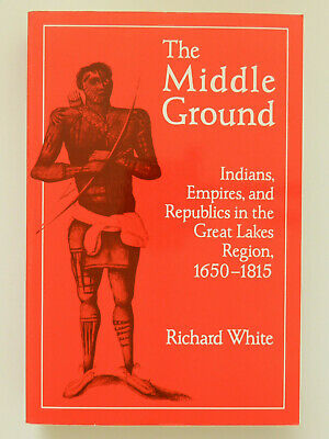 The Middle Ground Richard White Indians Empires Republics Great Lake englisch