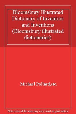 Bloomsbury Illustrated Dictionary of Inventors and Inventions (Bloomsbury ill.