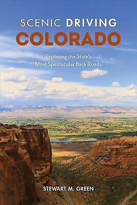 Scenic Driving Colorado: Exploring the State's Most Spectacular Back Roads by St