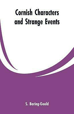 Cornish Characters and Strange Events by S. Baring- Gould Paperback Book Free Sh