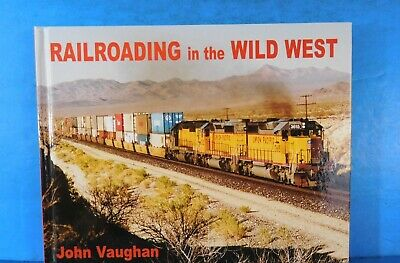 Railroading in the Wild West by John Vaughan Hard Cover 2011  176 pages  200 all