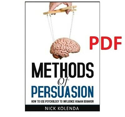 (P.D.F) Methods of Persuasion How to Use Psychology to Influence Human EB00K