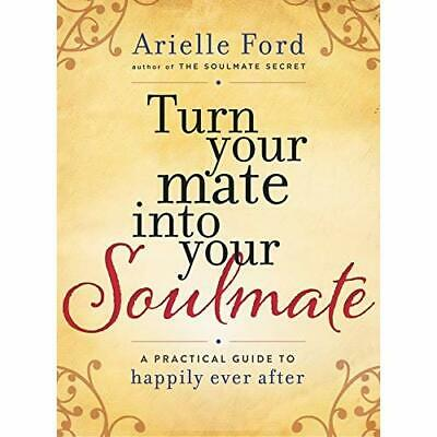 Turn Your Mate into Your Soulmate: A Practical Guide to - Hardcover NEW Arielle