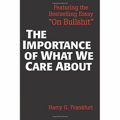 The Importance of What We Care About: Philosophical Ess - Paperback NEW Frankfur