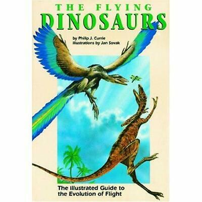 The Flying Dinosaurs: The Illustrated Guide to the Evol - Hardcover NEW Philip J