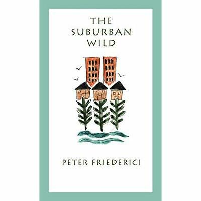 The Suburban Wild - Hardcover NEW Friederici 1999-11-30