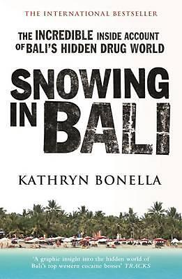 Snowing in Bali: The Incredible Inside Account of Bali's Hidden Drug World by Ka