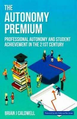 The Autonomy Premium: Professional Autonomy and Student Achievement in the 21st