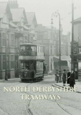 North Derbyshire Tramways: Chesterfield, Matloc... by Marsden, Barry M Paperback