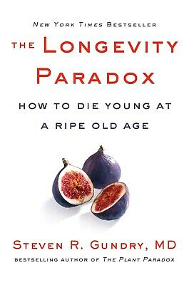 The Longevity Paradox How to Die Young by Dr. Steven R Gundry MD Hardcover NEW