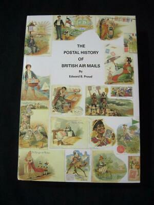THE POSTAL HISTORY OF BRITISH AIR MAILS by EDWARD B PROUD