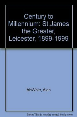 Century to Millennium: St.James the Greater, Leice... by McWhirr, Alan Paperback