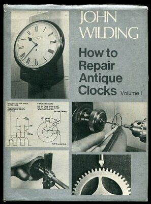 How to Repair Antique Clocks: v. 1 by Wilding, John Hardback Book The Cheap Fast