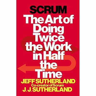 Scrum: The Art of Doing Twice the Work in Half the Time - Hardcover NEW Jeff Sut