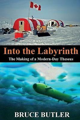 Into the Labyrinth: The Making of a Modern-Day Theseus by Bruce Butler (English)