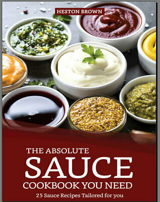 The Absolute Sauce Cookbook You need – 25 Sauce Recipe Eb00k PDF - FAST Delivery