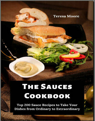 The Sauces Cookbook –   Top 200 Sauce Recipes to Take  Eb00k PDF - FAST Delivery