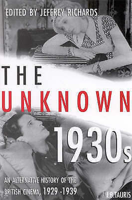 The Unknown 1930s: An Alternative History of the British Cinema 1929-1939 (Cine