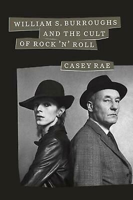 William S. Burroughs and the Cult of Rock 'n' Roll by Casey Rae (English) Hardco