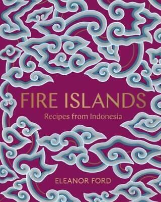 Fire Islands By Eleanor Ford Recipes from Indonesia BRAND NEW 9781911632047
