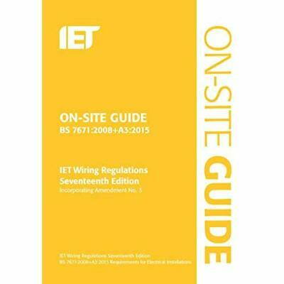 On-Site Guide (BS 7671:2008+A3:2015): Incorporating Ame - Spiral-bound NEW IET,