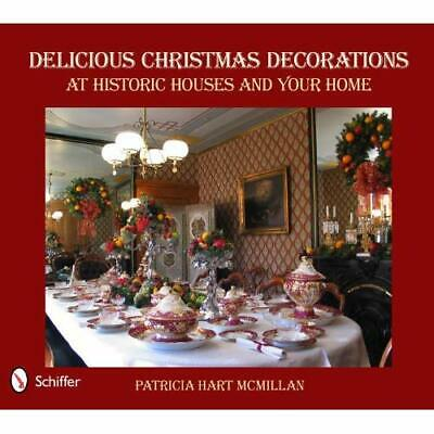 Delicious Christmas Decorations at Historic Houses and  - Hardcover NEW McMillan