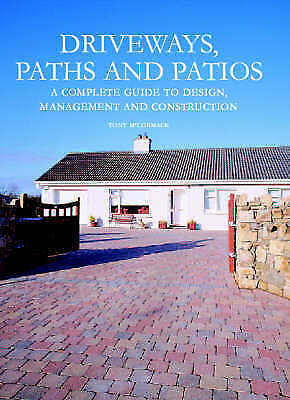 Driveways, Paths and Patios: A Complete Guide to Design, Management and Constru