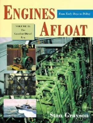 Engines Afloat - from Early Days to D-Day Vol. II : The Gasoline/Diesel Era by …