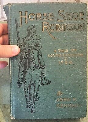 HORSE SHOE ROBINSON A Tale of The Tory Ascendency  in 1780 Hardcover Book
