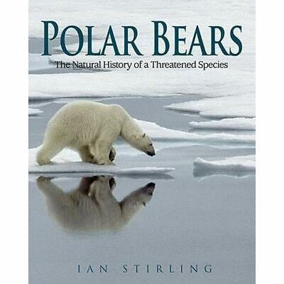 Polar Bears: A Natural History of a Threatened Species - Paperback NEW Stirling,