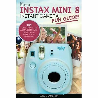 My Fujifilm Instax Mini 8­Instant Camera Fun Guide!: 10 - Paperback NEW Cameron,