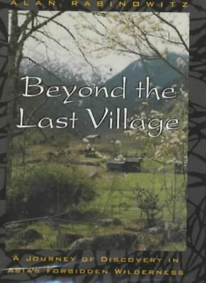 Beyond the Last Village: A Journey of Discovery in Asia's Forbidden Wilderness-