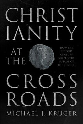 CHRISTIANITY AT THE CROSSROADS, Kruger, Michael J.