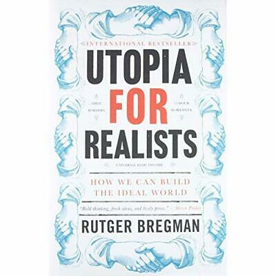 Utopia for Realists: How We Can Build the Ideal World - Hardcover NEW Bregman, R