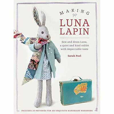 Making Luna Lapin: Sew and dress Luna, a quiet and kind - Paperback NEW Peel, Sa
