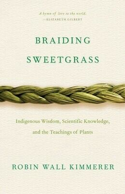 Braiding Sweetgrass: Indigenous Wisdom, Scientific Knowledge and theTeachings of