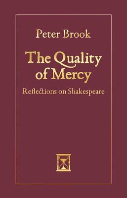 The Quality of Mercy: Reflections on Shakespeare by Peter Brook Book The Cheap