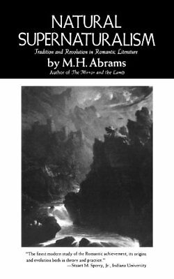 Natural Supernaturalism: Tradition and Revolution... by Abrams, M. H. 0393006093