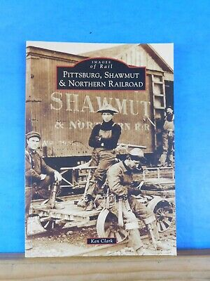 Images of Rail Pittsburg, Shawmut & Northern Railroad by Ken Clark Soft Cover