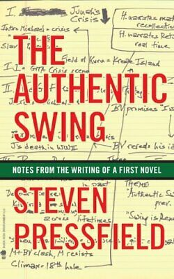 The Authentic Swing: Notes from the Writing of a First ... by Pressfield, Steven