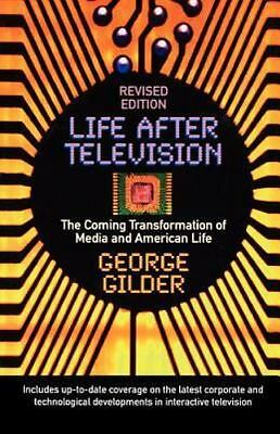 Life after Television-ExLibrary by Gilder, George