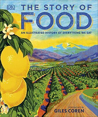 The Story of Food: An Illustrated History of Everything We Eat (Dk) by DK Book