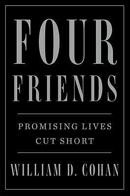 Four Friends: Promising Lives Cut Short by William D. Cohan Hardcover Book Free