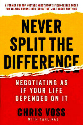 Never Split the Difference:Negotiating As If Your Life Depended On it Chris Voss