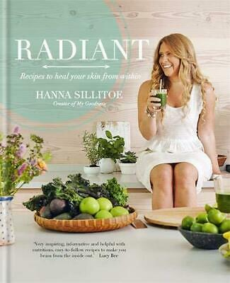Radiant - Recipes to heal your skin from within by Hanna Sillitoe Hardback NEW B