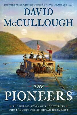 The Pioneers: The Heroic Story.. by David McCullough Hardcover – May 7, 2019