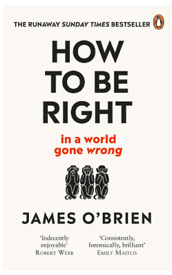 How To Be Right in a world gone wrong by James O'Brien Political History New