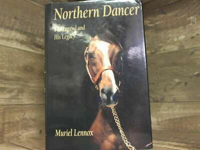 Northern Dancer: The Legend and His Legacy by Lenox, Muriel,Lennox, Muriel