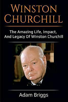 Winston Churchill: The amazing life, impact, and legacy of Winston Churchill! by